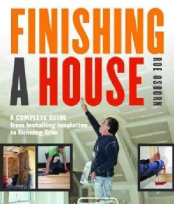 Finishing a House: A Complete Guide from Installing Insulation to Running Trim (Paperback)