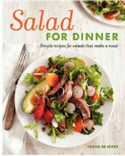 Salad for Dinner: Simple Recipes for Salads That Make a Meal (Paperback)