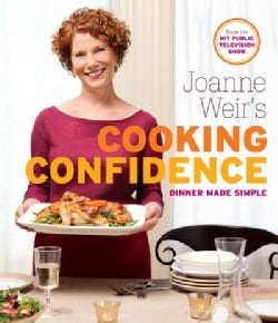 Joanne Weir's Cooking Confidence: Dinner Made Simple (Paperback)