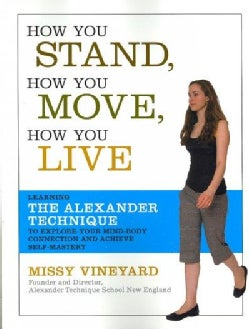 How You Stand, How You Move, How You Live: Learning the Alexander Technique to Explore Your Mind-Body Connection ... (Paperback)