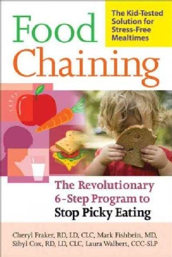Food Chaining: The Proven 6-Step Plan to Stop Picky Eating, Solve Feeding Problems and Expand Your Child's Diet (Paperback)