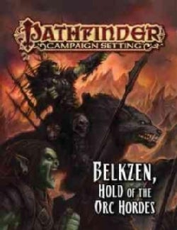 Pathfinder Campaign Setting: Belkzen, Hold of the Orc Hordes (Paperback)