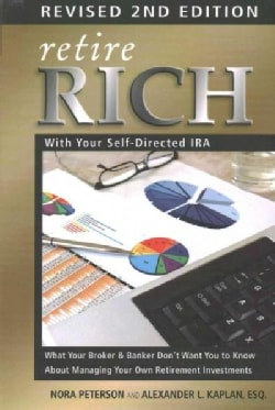 Retire Rich With Your Self-Directed IRA: What Your Broker & Banker Don't Want You to Know About Managing Your Own... (Paperback)