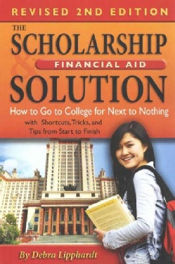The Scholarsip & Financial Aid Solution: How to Go to College for Next to Nothing with Short Cuts, Tricks and Tip... (Paperback)