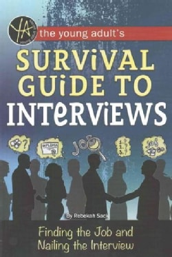 The Young Adult's Job Interview Survival Guide: Finding the Job and Nailing the Interview (Paperback)