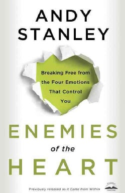 Enemies of the Heart: Breaking Free from the Four Emotions That Control You (Paperback)