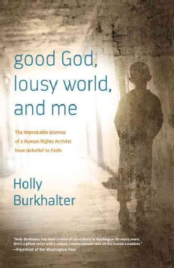 good God, lousy world, and me: The Improbable Journey of a Human Rights Activist from Unbelief to Faith (Paperback)