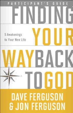Finding Your Way Back to God Participant's Guide: 5 Awakenings to Your New Life (Paperback)