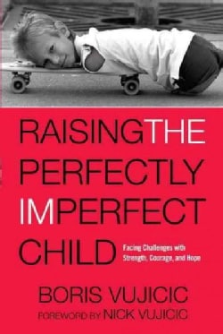 Raising the Perfectly Imperfect Child: Facing Challenges with Strength, Courage, and Hope (Paperback)