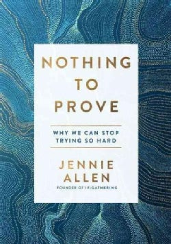 Nothing to Prove: Why We Can Stop Trying So Hard (Hardcover)