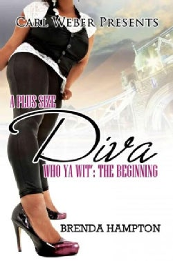A Plus Size Diva: Who Ya Wit': The Beginning (Paperback)