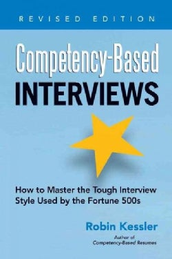 Competency-Based Interviews: How to Master the Tough Interview Style Used by the Fortune 500s (Paperback)