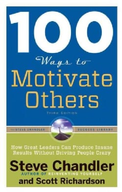 100 Ways to Motivate Others: How Great Leaders Can Produce Insane Results Without Driving People Crazy (Paperback)
