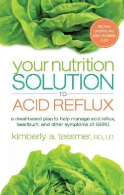 Your Nutrition Solution to Acid Reflux: A Meal-Based Plan to Help Manage Acid Reflux, Heartburn, and Other Sympto... (Paperback)