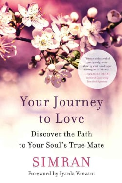 Your Journey to Love: Discover the Path to Your Soul's True Mate (Paperback)