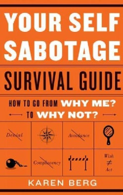 Your Self-Sabotage Survival Guide: How to Go from Why Me? to Why Not? (Paperback)