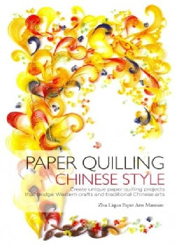Paper Quilling Chinese Style: Create Unique Paper Projects That Bridge Western Crafts and Traditional Chinese Arts (Hardcover)