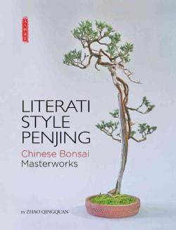 Literati Style Penjing: Chinese Bonsai Masterworks (Hardcover)