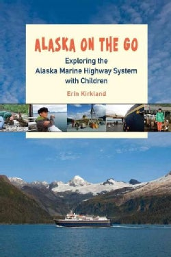 Alaska on the Go: Exploring the Alaska Marine Highway System With Children (Paperback)
