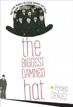 The Biggest Damned Hat: Tales from Alaska's Territorial Lawyers and Judges (Paperback)