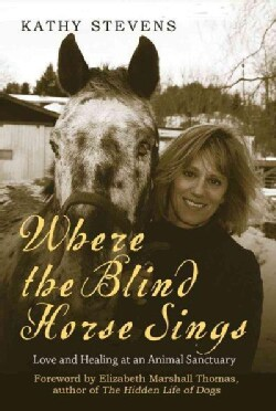Where the Blind Horse Sings: Love and Healing at an Animal Sanctuary (Paperback)