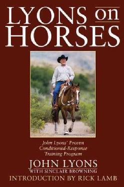 Lyons on Horses: John Lyons' Proven Conditioned-Response Training Program (Paperback)