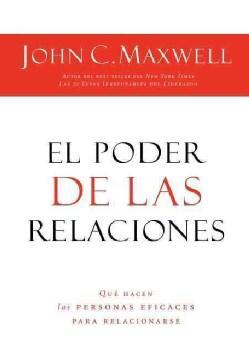 El poder de las relaciones/ Everyone Communicates, Few Connect: Que hacen las personas eficaces para relacionarse... (Paperback)