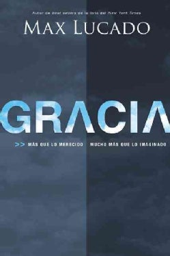 Gracia / Grace: Mas que lo merecido, mucho mas que lo imaginado / More Than Deserved, Much More than Imagined (Paperback)
