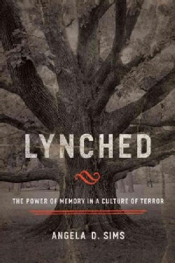 Lynched: The Power of Memory in a Culture of Terror (Hardcover)