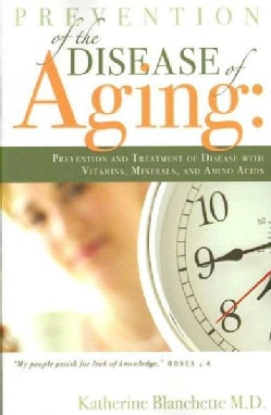Prevention of the Disease of Aging: Prevention and Treatment of Disease With Vitamins, Minerals, and Amino Acids (Paperback)