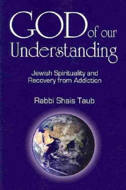 God of Our Understanding: Jewish Spirituality and Recovery from Addiction (Paperback)