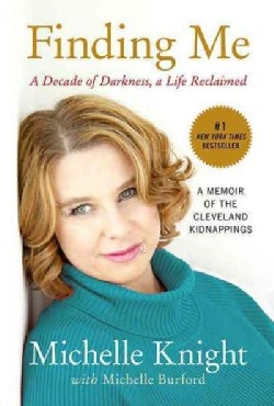 Finding Me: A Decade of Darkness, a Life Reclaimed: a memoir of the Cleveland kidnappings (Paperback)