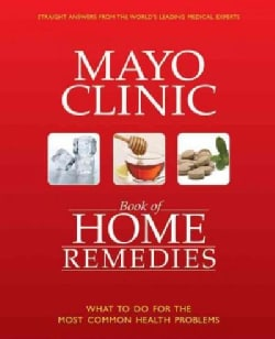 The Mayo Clinic Book of Home Remedies: What to Do for the Most Common Health Problems (Hardcover)