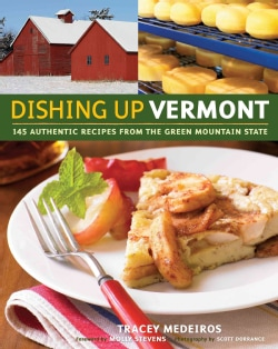 Dishing Up Vermont: 145 Authentic Recipes from the Green Mountain State (Paperback)