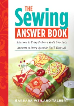 The Sewing Answer Book: Solutions to Every Problem You'll Ever Face: Answers to Every Question You'll Ever Ask (Paperback)