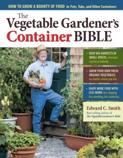 The Vegetable Gardener's Container Bible: How to Grow a Bounty of Food in Pots, Tubs, and Other Containers (Paperback)