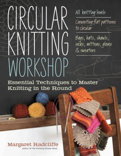 Circular Knitting Workshop: Essential Techniques to Master Knitting in the Round (Paperback)