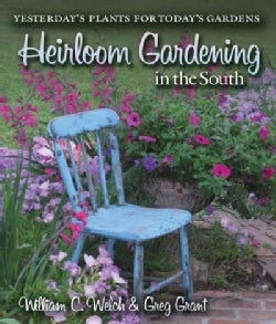 Heirloom Gardening in the South: Yesterday's Plants for Today's Gardens (Paperback)