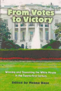 From Votes to Victory: Winning and Governing the White House in the Twenty-First Century (Paperback)