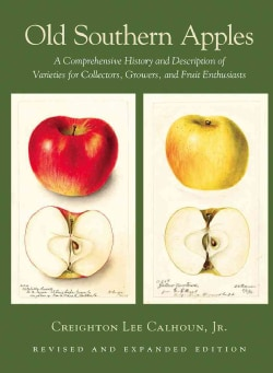 Old Southern Apples: A Comprehensive History and Description of Varieties for Collectors, Growers, and Fruit Enth... (Hardcover)