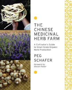 The Chinese Medicinal Herb Farm: A Cultivator's Guide to Small-Scale Organic Herb Production (Paperback)