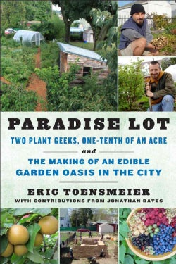 Paradise Lot: Two Plant Geeks, One-Tenth of an Acre, and The Making of an Edible Garden Oasis In The City (Paperback)