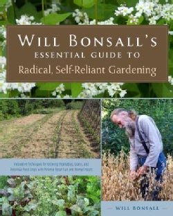 Will Bonsall's Essential Guide to Radical, Self-Reliant Gardening: Innovative Techniques for Growing Vegetables, ... (Paperback)