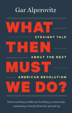 What Then Must We Do?: Straight Talk About the Next American Revolution (Paperback)
