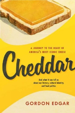 Cheddar: A Journey to the Heart of America's Most Iconic Cheese (Hardcover)
