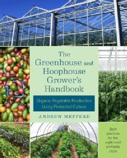 The Greenhouse and Hoophouse Grower's Handbook: Organic Vegetable Production Using Protected Culture (Paperback)