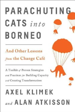 Parachuting Cats into Borneo: And Other Lessons from the Change Cafe (Paperback)