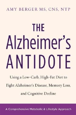 The Alzheimer's Antidote: Using a Low-Carb, High-Fat Diet to Fight Alzheimer's Disease, Memory Loss, and Cogn... (Paperback)