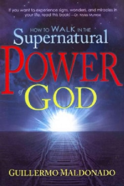 How to Walk in the Supernatural Power of God (Paperback)