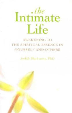 The Intimate Life: Awakening to the Spiritual Essence in Yourself and Others (Paperback)